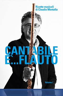 """CLAUDIO MONTAFIA PUBBLICAZIONE """"CANTABILE E'...FLAUTO"""" RICETTE MUSICALI DI CLAUDIO MONTAFIA"""